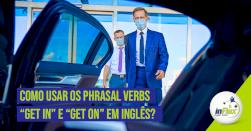 """Como usar os phrasal verbs """"get in"""" e """"get on"""" em inglês?"""