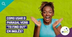 """Como usar o phrasal verb """"to find out"""" em inglês?"""