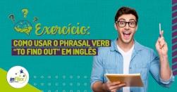 """Exercício: Como usar o phrasal verb """"to find out"""" em inglês"""