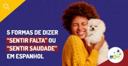 """5 formas de dizer """"sentir falta"""" ou """"sentir saudade"""" em espanhol"""